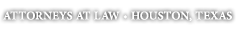 Attorneys at Law - Houston, Texas